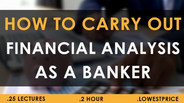 How to carry out Financial Analysis as a Banker 1 month cover