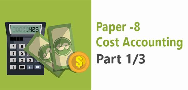 Paper 8 : Cost Accounting (PART1/3) cover
